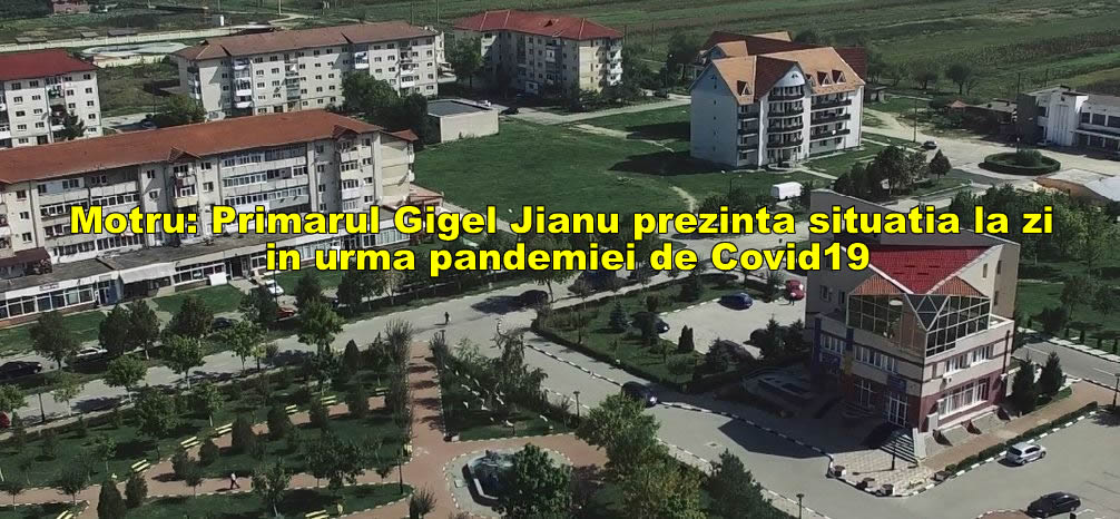 Motru, Primarul Gigel Jianu, situatia la zi, in urma pandemiei de Covid19